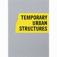 Temporary Urban Structures, . Edited by Lotte Juul Petersen and Jacob Borges