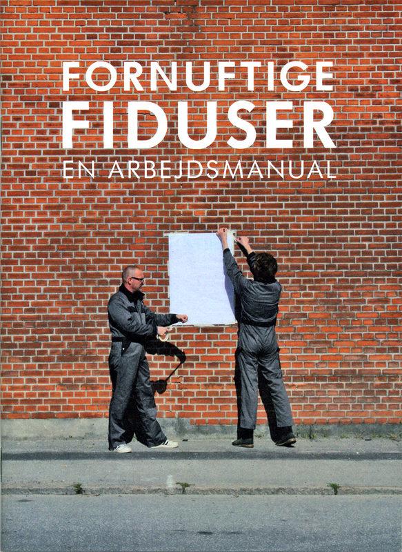 Fornuftige Fiduser, En arbejdsmanual. claus ejner, Anders Visti.